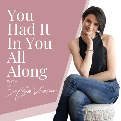 You Had It In You All Along Podcast Sofija Vracar