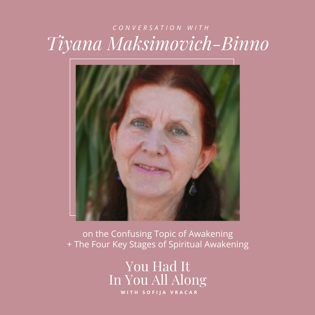 The Four Key Stages of Spiritual Awakening You Had It In You All Along Podcast Tiyana Maksimovich-Binno